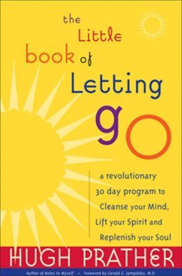 The Little Book of Letting Go: A Revolutionary 30-Day Program to Cleanse Your Mind, Lift Your Spirit and Revive Your Soul