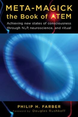 Meta-Magick: The Book of Atem: Achieving New States of Consciousness Through NLP, Neuroscience, and Ritual