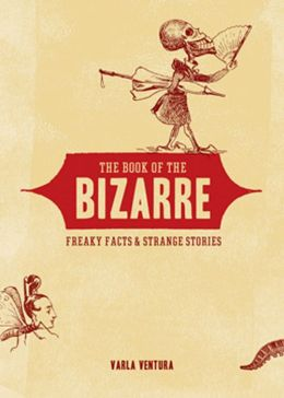 The Book of the Bizarre: Freaky Facts and Strange Stories