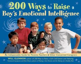 200 Ways to Raise a Boy's Emotional Intelligence: An Indispensable Guide for Parents, Teachers and Other Concerned Caregivers