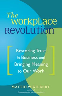 The Workplace Revolution: Restoring Trust in Business and Bringing Meaning to Our Work
