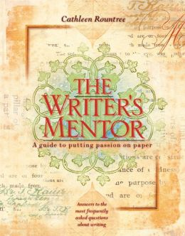The Writer's Mentor: A Guide to Putting Passion on Paper