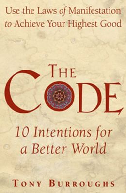 The Code: Use the Laws of Manifestation to Achieve Your Highest Good