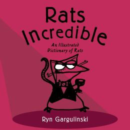 Rats Incredible: An Illustrated Dictionary of Rats
