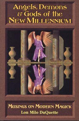 Angels, Demons & Gods of the New Millennium: Musings on Modern Magick