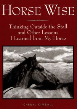 Horse Wise: Thinking Outside the Stall Other Lessons I Learned from My Horse