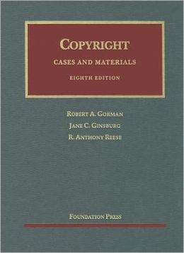 Gorman, Ginsburg and Reese's Copyright, Cases and Materials
