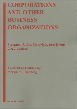 Corporations and Other Business Organizations:Statutes, Rules, Materials and Forms 2012