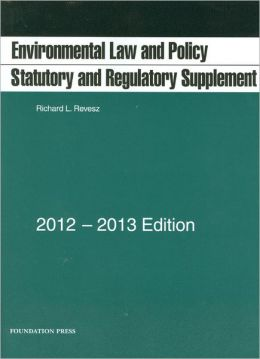 Environmental Law and Policy:Statutory and Regulatory Supplement, 2012-13