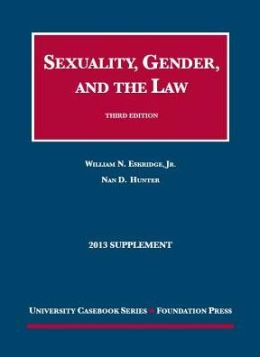 Sexuality, Gender, and the Law, 3d, 2013 Supplement