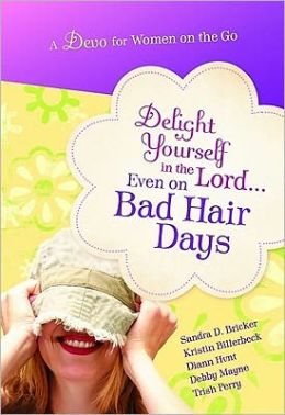 Delight Yourself in the Lord...Even on Bad Hair Days