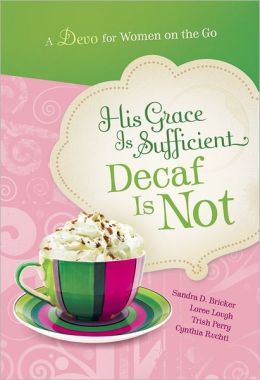 His Grace Is Sufficient...Decaf Is Not