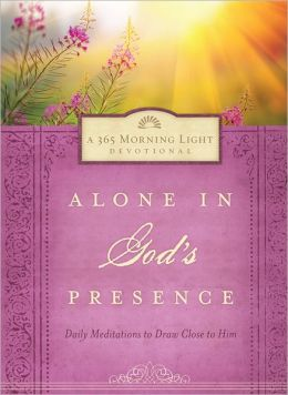 Alone in God's Presence: Daily Meditations for Drawing Close to Him