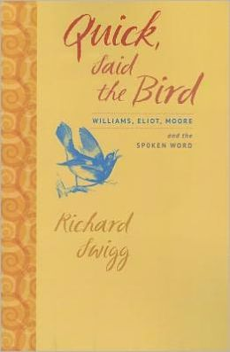 Quick, Said the Bird: Williams, Eliot, Moore, and the Spoken Word