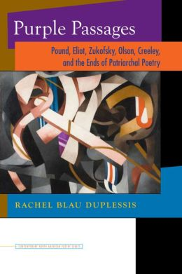 Purple Passages: Pound, Eliot, Zukofsky, Olson, Creeley, and the Ends of Patriarchal Poetry
