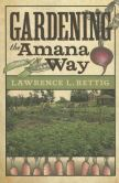 Book Cover Image. Title: Gardening the Amana Way, Author: Lawrence L. Rettig