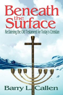 Beneath the Surface: Reclaiming the Old Testament for Today's Christians