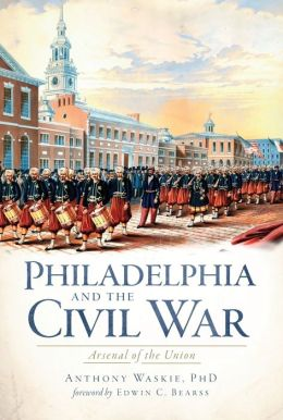 Philadelphia and the Civil War: Arsenal of the Union