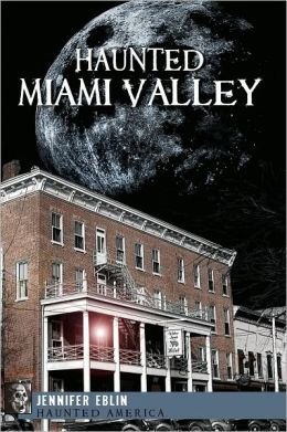 Haunted Miami Valley, Ohio