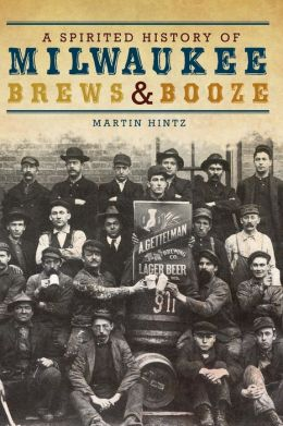 A Spirited History of Milwaukee Brews and Booze