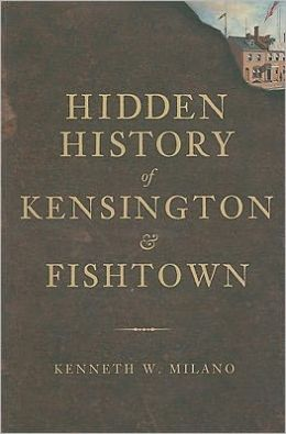 Hidden History of Kensington and Fishtown