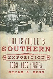 Louisville's Southern Exposition, 1883-1887: The City of Progress
