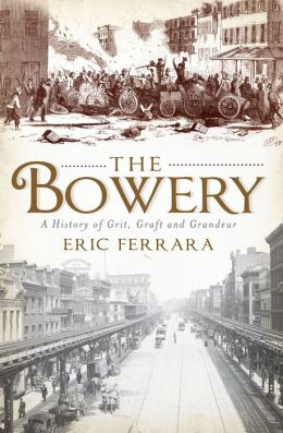 The Bowery : A History of Grit, Graft and Grandeur