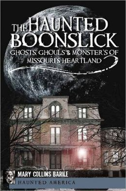 The Haunted Boonslick: Ghosts, Ghouls and Monsters of Missouri's Heartland
