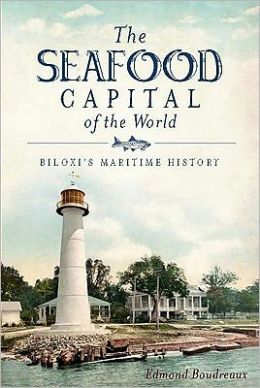 The Seafood Capital of the World: Biloxi's Maritime History