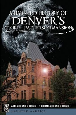 Ghosts of Denver's Croke-Patterson Mansion