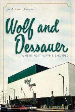 Wolf and Dessauer: Where Fort Wayne Shopped
