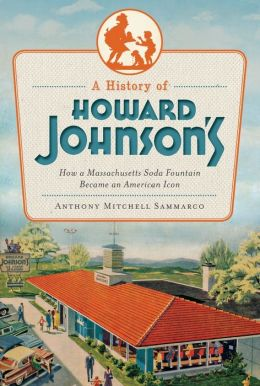 A History of Howard Johnson's: How a Massachusetts Soda Fountain Became an American Icon