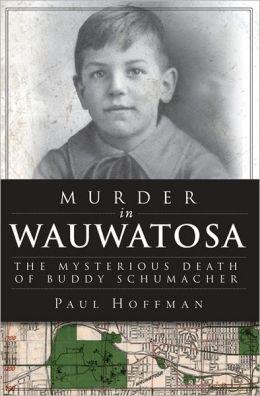 Murder in Wauwatosa: The Mysterious Death of Buddy Schumacher