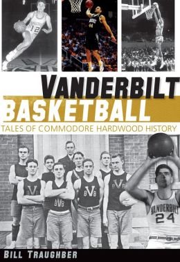 Vanderbilt Basketball: Tales of Commodore Hardwood History
