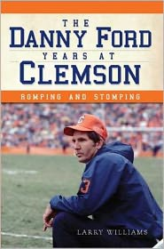 The Danny Ford Years at Clemson: Romping and Stomping