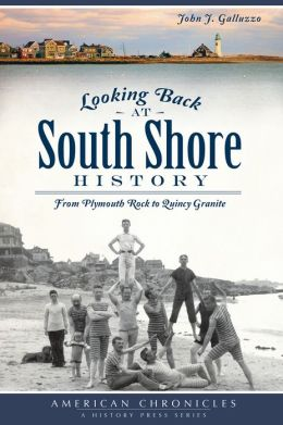 Looking Back at South Shore History: From Plymouth Rock to Quincy Granite