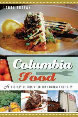 Columbia Food: A History of Cuisine in the Famously Hot City