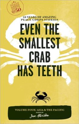 Even the Smallest Crab Has Teeth: 50 Years of Amazing Peace Corps Stories: Volume Four: Asia and the Pacific