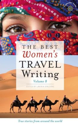The Best Women's Travel Writing, Volume 8: True Stories from Around the World