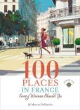 Book Cover Image. Title: 100 Places in France Every Woman Should Go, Author: Marcia DeSanctis
