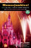 Book Cover Image. Title: Mousejunkies!:  More Tips, Tales, and Tricks for a Disney World Fix: All You Need to Know for a Perfect Vacation, Author: Bill Burke