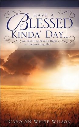 Have A Blessed Kinda' Day...