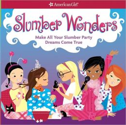 Slumber Wonders: Make all your slumber party dreams come true!