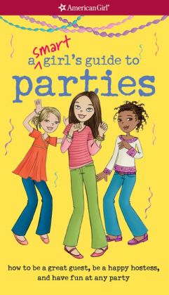 A Smart Girl's Guide to Parties: How to Be a Great Guest, Be a Happy Hostess, and Have Fun at Any Party (PagePerfect NOOK Book)