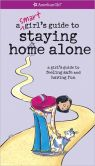 Book Cover Image. Title: A Smart Girl's Guide to Staying Home Alone (PagePerfect NOOK Book), Author: Dottie Raymer
