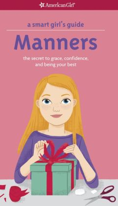 A Smart Girl's Guide: Manners (Revised): The Secrets to Grace, Confidence, and Being Your Best