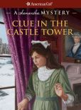 Book Cover Image. Title: Clue in the Castle Tower:  A Samantha Mystery (American Girl Mysteries Series), Author: Sarah Masters Buckey