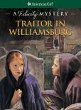 Book Cover Image. Title: Traitor in Williamsburg:  A Felicity Mystery (American Girl Mysteries Series), Author: Elizabeth McDavid Jones