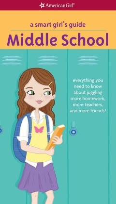 A Smart Girl's Guide: Middle School: Everything You Need to Know About Juggling More Homework, More Teachers, and More Friends! (PagePerfect NOOK Book)