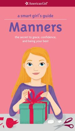 A Smart Girl's Guide: Manners (Revised): The Secrets to Grace, Confidence, and Being Your Best (PagePerfect NOOK Book)